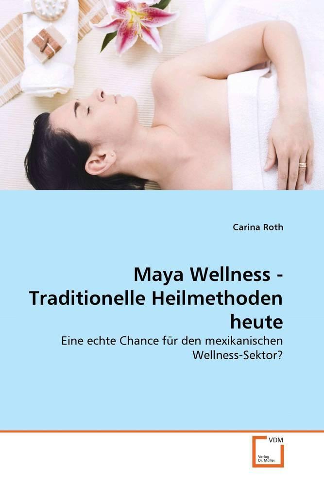 Maya Wellness - Traditionelle Heilmethoden heut...