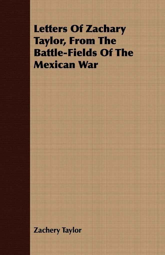 Letters Of Zachary Taylor, From The Battle-Fiel...