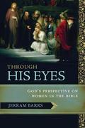 Through His Eyes: God's Perspective on Women in the Bible