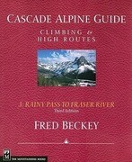 Cascade Alpine Guide, Vol. 3: Rainy Pass to Fraser River: Climbing & High Routes, 3rd Edition