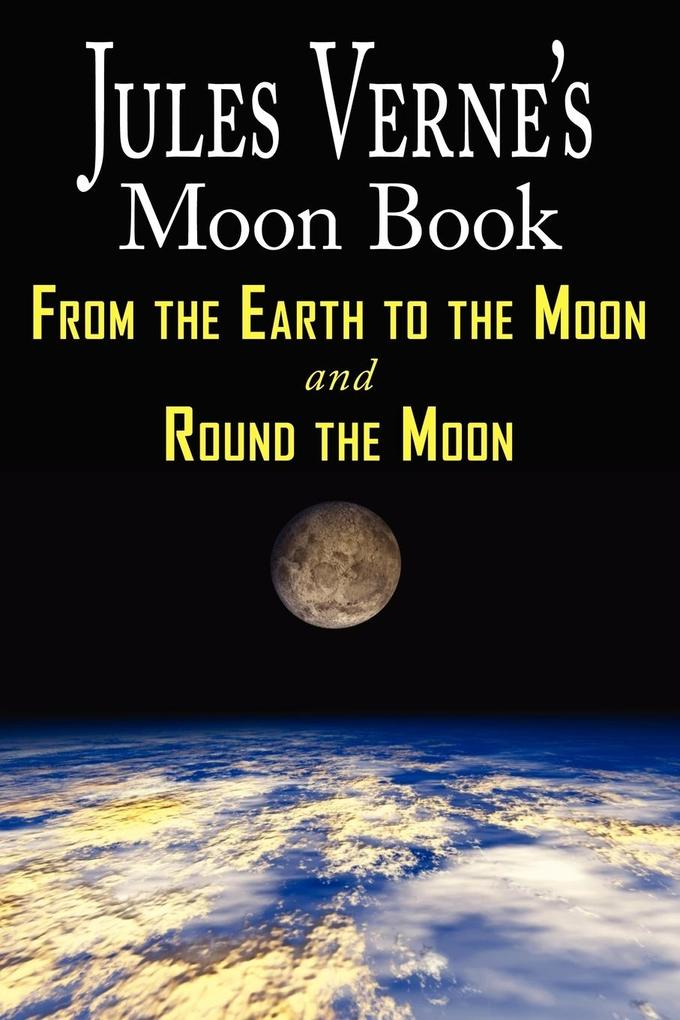 Jules Verne´s Moon Book - From Earth to the Moo...
