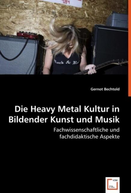 Die Heavy Metal Kultur in Bildender Kunst und M...