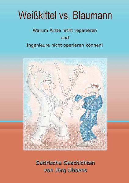 Weißkittel vs. Blaumann als Buch von Jörg Ubbens