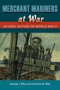 Merchant Mariners at War: An Oral History of World War II