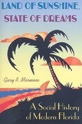 Land of Sunshine, State of Dreams: A Social History of Modern Florida