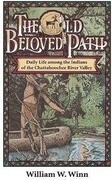 The Old Beloved Path: Daily Life Amond the Indians of the Chattahooche River Valley