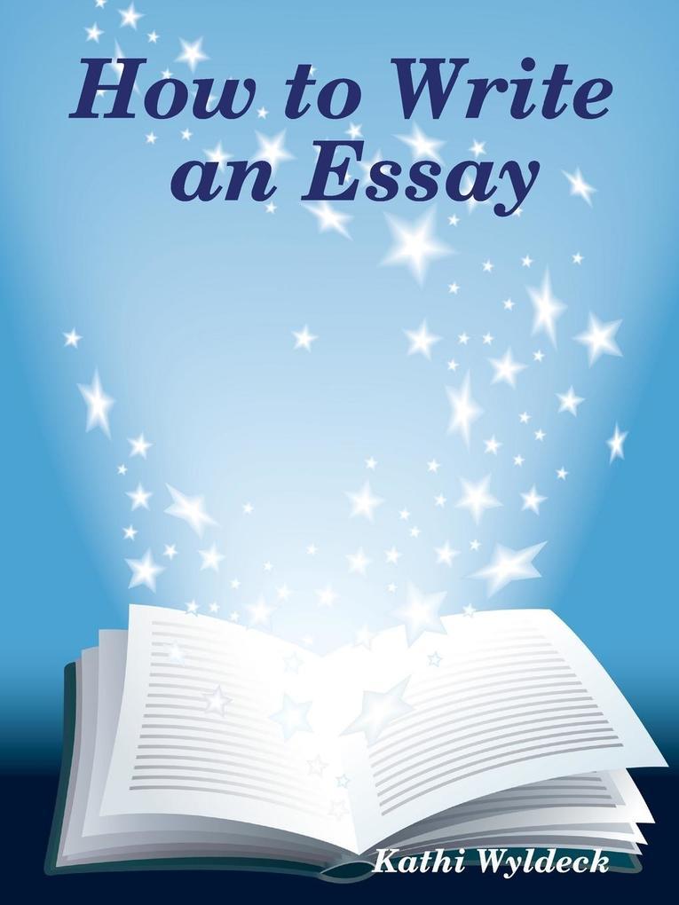 How to Write an Essay als Taschenbuch von Kathi...