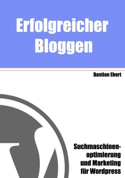Erfolgreicher Bloggen als Buch von Bastian Ebert