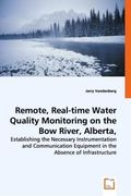 Remote, Real-time Water Quality Monitoring on the Bow River, Alberta, Canada