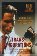 Transfigurations: Violence, Death and Masculinity in American Cinema