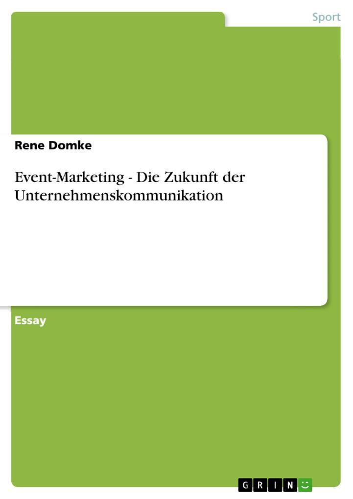 Event-Marketing - Die Zukunft der Unternehmensk...