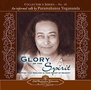 In the Glory of the Spirit: An Informal Talk by Paramahansa Yogananda
