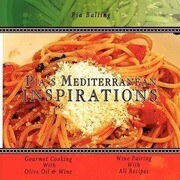 Pia's Mediterranean Inspirations: Gourmet Cooking with Olive Oil & Wine