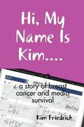 Hi, My Name Is Kim.... a Story of Breast Cancer and Media Survival