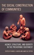 Social Construction of Communities: Agency, Structure, and Identity in the Prehispanic Southwest