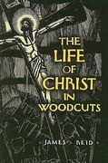 The Life of Christ in Woodcuts