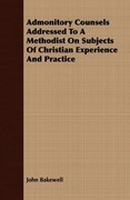 Admonitory Counsels Addressed To A Methodist On Subjects Of Christian Experience And Practice