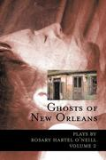 Ghosts of New Orleans: Plays by Rosary Hartel O'Neill Volume 2