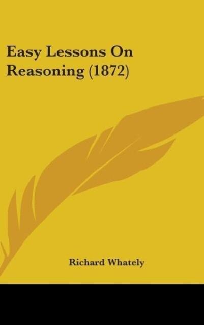 Easy Lessons On Reasoning (1872) als Buch von R...