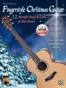 Fingerstyle Christmas Guitar: 12 Beautiful Songs & Carols for Solo Guitar, Book & CD [With CD]