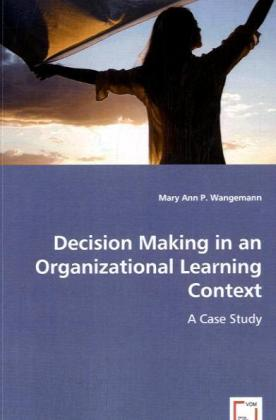 Decision Making in an Organizational Learning C...