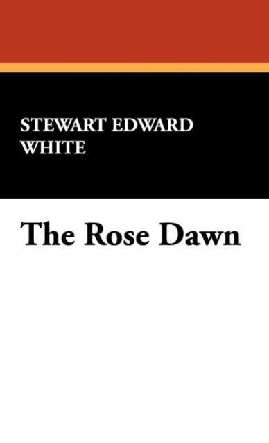 The Rose Dawn als Buch von Stewart Edward White