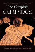 The Complete Euripides, Volume IV: Bacchae and Other Plays