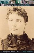 DK Biography: Laura Ingalls Wilder: A Photographic Story of a Life