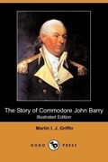 The Story of Commodore John Barry (Illustrated Edition) (Dodo Press)