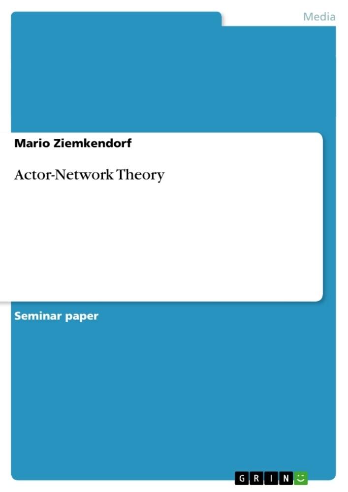 Actor-Network Theory als Buch von Mario Ziemken...