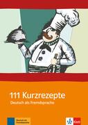 111 Kurzrezepte für den Deutsch-Unterricht (DAF)