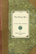Honey-Bee: Nature, Homes, Products: Its Nature, Homes, and Products