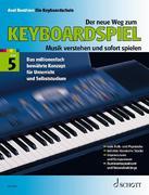 Der neue Weg zum Keyboardspiel 5. Die Keyboardschule für alle einmanualigen Modelle mit Begleitautomatik und Rhythmusgerät, für den Einstieg ins Tastenspiel, für Unterricht und Selbststudium - Musik verstehen und sofort spielen