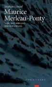 Maurice Merleau-Ponty - Werk und Wirkung