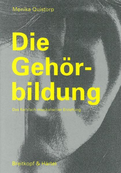 Die Gehörbildung als Buch von Monika Quistorp