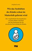 Wie das Seelenleben des Kindes schon im Mutterleib geformt wird