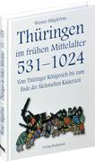 Thüringen im Mittelalter 1. Vom Thüringer Königreich bis zum Ende der Sächsischen Kaiserzeit 531-1024