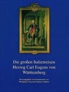Die großen Italienreisen Herzog Carl Eugens von Württemberg