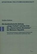 """Die bundesdeutsche Zeitung """"Junge Freiheit"""" und das Erbe der """"Konservativen Revolution"""" der Weimarer Republik"""