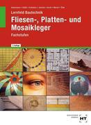 Lernfeld Bautechnik. Fachstufen Fliesen-, Platten und Mosaikleger