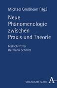 Neue Phänomenologie zwischen Praxis und Theorie