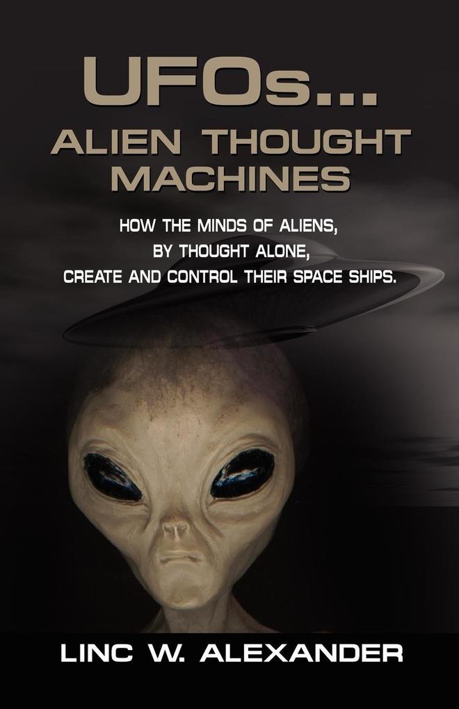 UFOs...ALIEN THOUGHT MACHINES als Taschenbuch v...