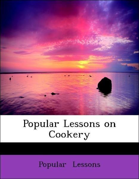 Popular Lessons on Cookery als Taschenbuch von ...