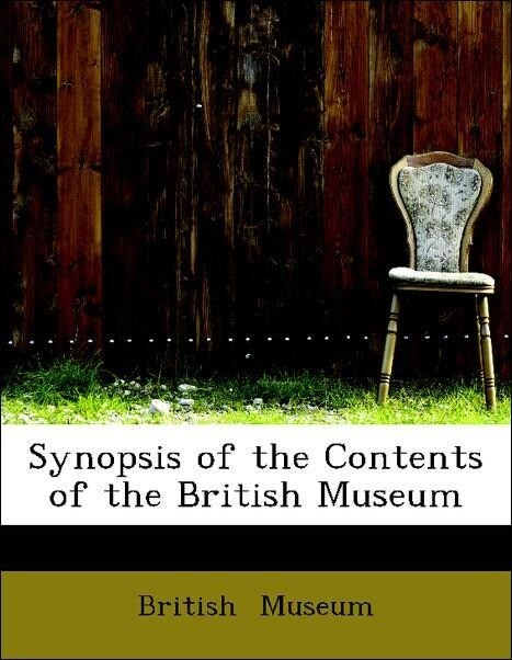 Synopsis of the Contents of the British Museum ...