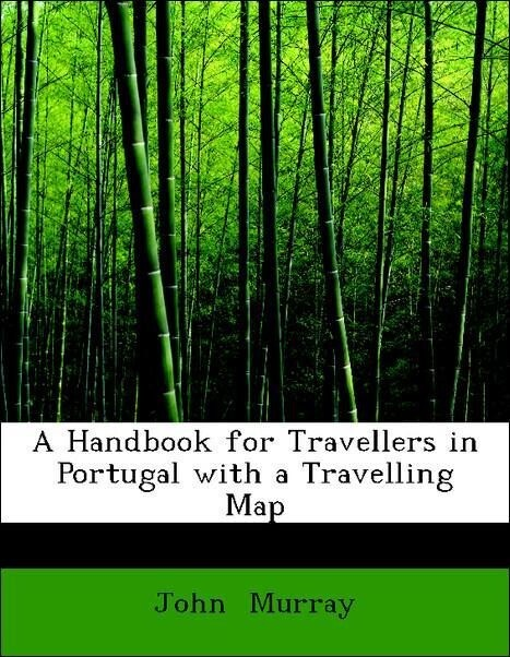 A Handbook for Travellers in Portugal with a Tr...