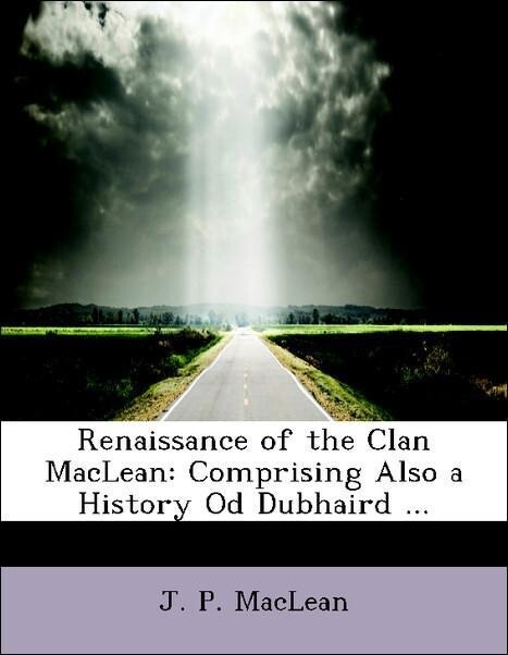 Renaissance of the Clan MacLean: Comprising Als...
