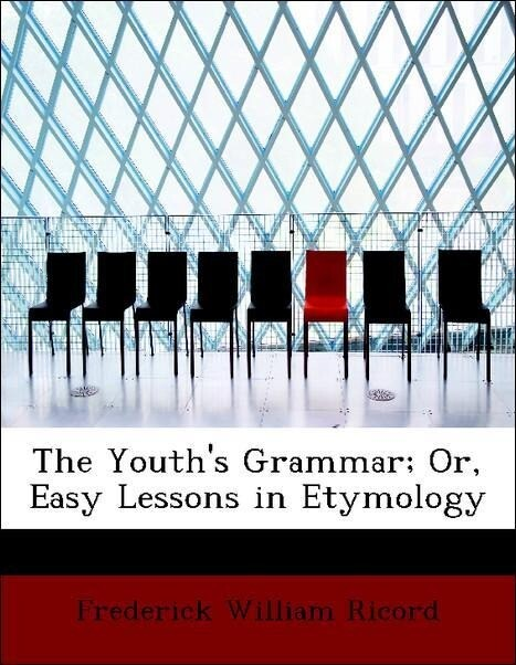 The Youth´s Grammar; Or, Easy Lessons in Etymol...