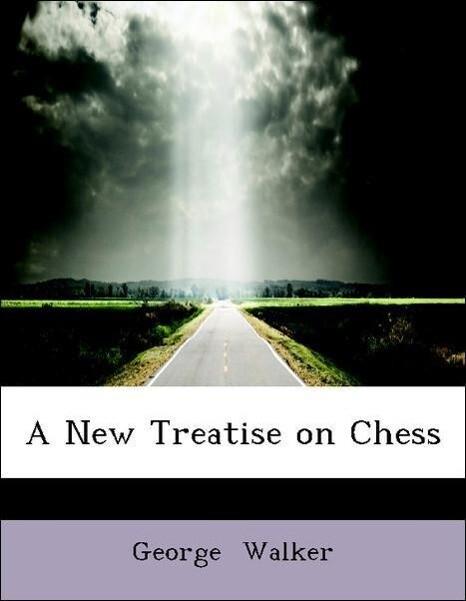 A New Treatise on Chess als Taschenbuch von Geo...