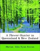A Flower-Hunter in Queensland & New Zealand