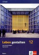 Leben gestalten. Unterrichtswerk für den katholischen Religionsunterricht am Gymnasium. Schülerbuch - 12. Schuljahr. Ausgabe für Bayern